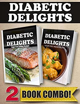 Sugar-Free Grilling Recipes and Sugar-Free Indian Recipes: 2 Book Combo (Diabetic Delights) (English Edition) von [Sparks, Ariel]