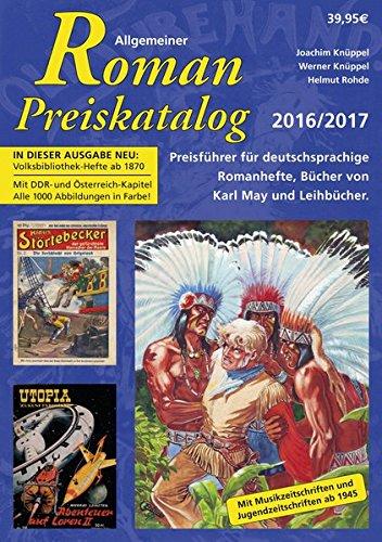 Allgemeiner Roman-Preiskatalog 2016 / 2017, Preisführer für deutschsprachige Romanhefte, Bücher von Karl May und Leihbücher 11. Auflage: Mit Jugend- und Musikzeitschriften