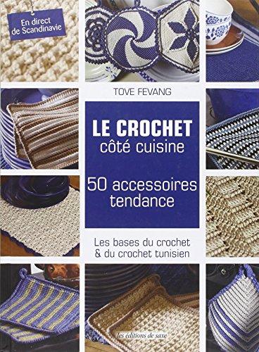 Le crochet côté cuisine. 50 accessoires tendance. Les bases du crochet & du crochet tunisien. En direct de Scandinavie. par Tove Fevang