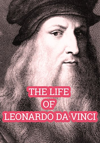 THE LIFE OF LEONARDO DA VINCI (English Edition) eBook: Sarita ...