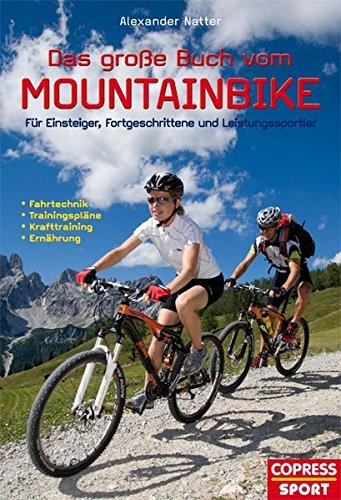 Preisvergleich Produktbild Das große Buch vom Mountainbike: Für Einsteiger, Fortgeschrittene und Leistungssportler:  Fahrtechnik, Trainingspläne, Krafttraining, Ernährung