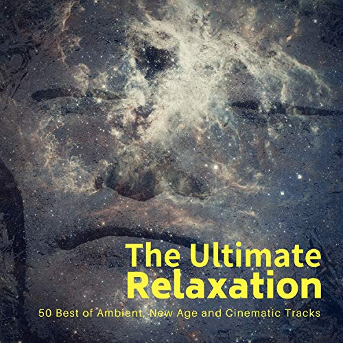 The Ultimate Relaxation (50 Best Of Ambient, New Age And Cinematic Tracks)