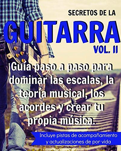 Secretos de la Guitarra II: Guía paso a paso para dominar las escalas, la teoría musical, los acordes y crear tu propia música. (SECRETOS DE LAGUITARRA nº 2) por Un Guitarrista