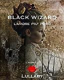 Scarica Libro Black Wizard L amore piu puro (PDF,EPUB,MOBI) Online Italiano Gratis