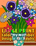 Large Print Color By Number Designs For Adults: Volume 13 (Premium Adult Coloring Books)