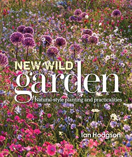 New Wild Garden: Natural-style planting and practicalities por Ian Hodgson