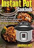 INSTANT POT COOKBOOK: How To Cook Completely Vegetarian Meals, Chicken Meals, Beef meals,And Pork Meals,All inYour Pressure Cooker