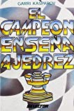 El campeon ensena ajedrez / The champion teaches chess by Garri Kasparov (2002-01-02)