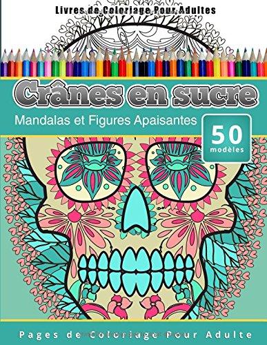 Livres de Coloriage Pour Adultes Crânes en sucre:...