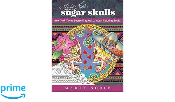 Marty Nobles Sugar Skulls New York Times Bestselling Artists Adult Coloring Books Noble Amazoncouk Kitchen Home