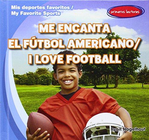 Me Encanta el Futbol Americano/I Love Football (MIS Deportes Favoritos / My Favorite Sports)
