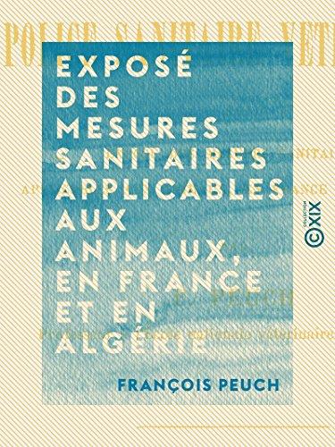 Exposé des mesures sanitaires applicables aux animaux, en France et en Algérie: Précis de police sanitaire vétérinaire