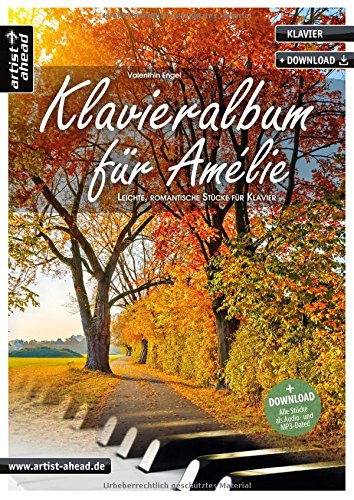 (Klavieralbum für Amélie: Leichte, romantische Stücke für Klavier (inkl. Download). Gefühlvoll-emotionale Klavierstücke für Piano. Klaviernoten. Spielbuch. Filmmusik. Songbook.)