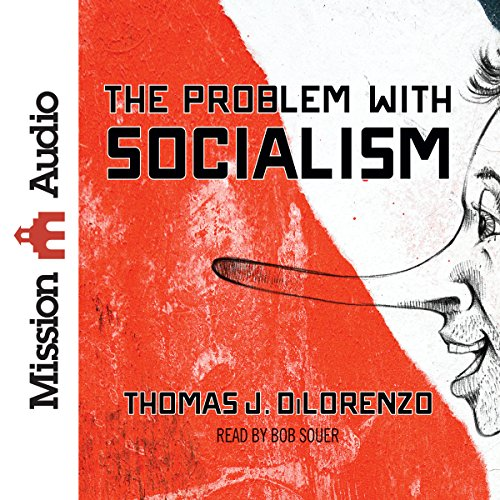 The Problem with Socialism - Thomas DiLorenzo - Unabridged