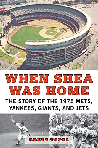 When Shea Was Home: The Story of the 1975 Mets, Yankees, Giants, and Jets por Brett Topel