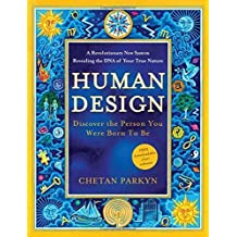 Human Design: Discover the Person You Were Born to Be by Chetan Parkyn (2010-09-14)