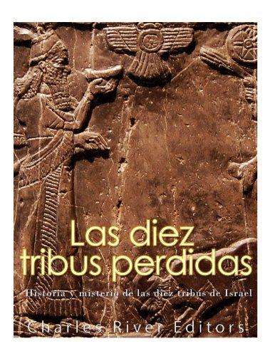 Las diez tribus perdidas: Historia y misterio de las diez tribus de Israel por Charles River Editors