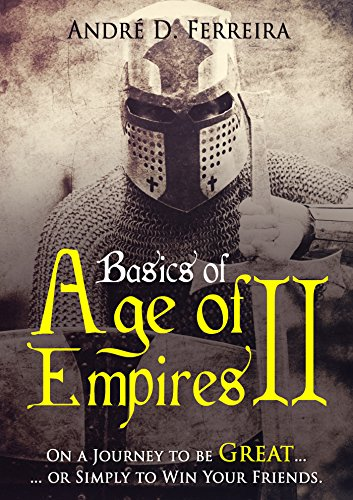 Basics of Age of Empires 2: On a Journey to be Great or Simply to Win Your Friends (English Edition)