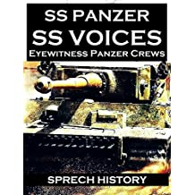 SS Panzer SS Voices - Eyewitness Panzer Crews - From Barbarossa to Berlin (English Edition)