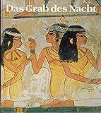 Das Grab des Nacht: Kunst und Geschichte eines Beamtengrabes der 18. Dynastie in Theben-West