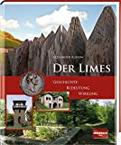 Der Limes: Geschichte - Bedeutung - Wirkung - Alexander Rudow