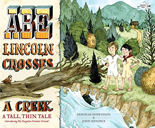 Abe Lincoln Crosses a Creek: A Tall, Thin Tale (Introducing His Forgotten Frontier Friend) (Child Lincoln Abe)