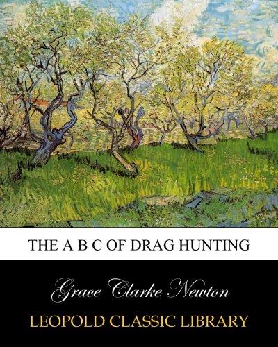 The A B C of drag hunting por Grace Clarke Newton