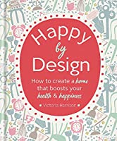 Happy by Design: How to create a home that boosts your health & happiness from Aster