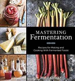 Mastering Fermentation: Recipes for Making and Cooking with Fermented Foods von [Karlin, Mary]