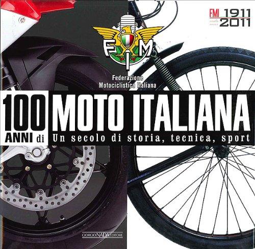 100 anni di moto italiana. 1911-2011. Un secolo di storia, tecnica, sport. Ediz. illustrata (Varie Moto)