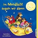 Im Mondlicht segeln wir davon. Geschichten zum Liebhaben - Ulrike Hauswald