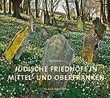 Jüdische Friedhöfe in Mittel- und Oberfranken - Lothar Mayer