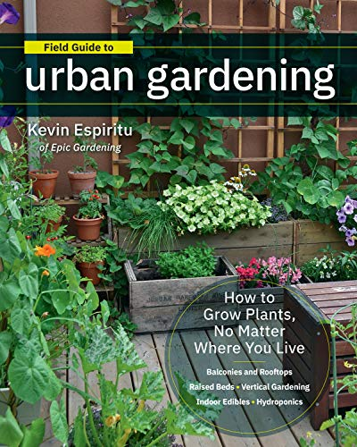 Field Guide to Urban Gardening:How to Grow Plants, No Matter Where You Live: Raised Beds • Vertical Gardening • Indoor Edibles • Balconies and Rooftops • Hydroponics (English Edition)
