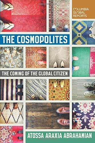 The Cosmopolites: The Coming of the Global Citizen (Columbia Global Reports) by Atossa Araxia Abrahamian (2015-11-10)