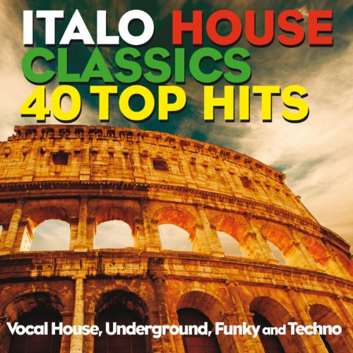 Italo House Classics 40 Top Hits (Vocal House, Underground, Funky House and Techno)
