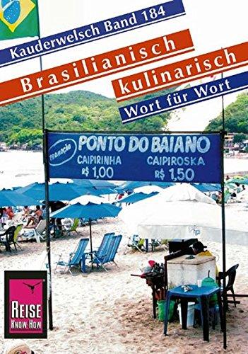 Reise Know-How Sprachführer Brasilianisch kulinarisch - Wort für Wort: Kauderwelsch-Band 184