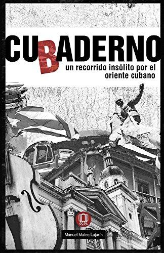 CUbADERNO: un recorrido insólito por el oriente cubano por Manuel Mateo Lajarín