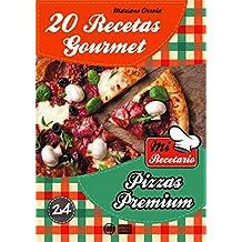 20 RECETAS GOURMET - PIZZAS PREMIUM (Colección Mi Recetario nº 24) (Spanish Edition)