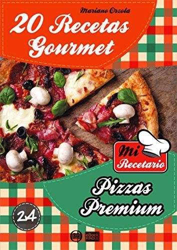 20 RECETAS GOURMET - PIZZAS PREMIUM (Colección Mi Recetario nº 24)