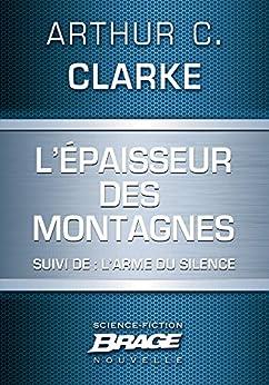 L'Epaisseur des montagnes (suivi de) L'Arme du silence par [Clarke, Arthur C.]