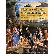 Meisterwerke der christlichen Kunst: zu den Schriftlesungen der Sonntage und Hochfeste. Lesejahr B