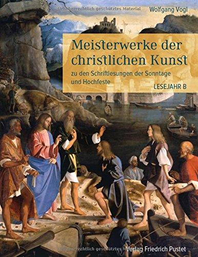 Meisterwerke der christlichen Kunst. Lesejahr B: zu den Schriftlesungen der Sonntage und Hochfeste por Wolfgang Vogl