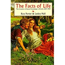 [The Facts of Life: The Creation of Sexual Knowledge in Britain, 1650-1950] [By: Porter, Roy] [January, 1995]