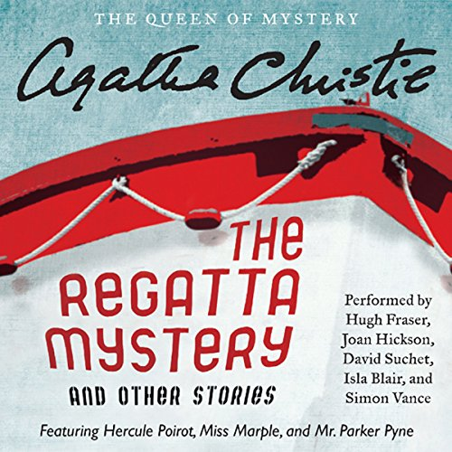 The Regatta Mystery and Other Stories: Featuring Hercule Poirot, Miss Marple, and Mr. Parker Pyne