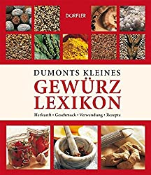 Dumonts kleines Gewürzlexikon: Herkunft, Geschmack, Verwendung, Rezepte