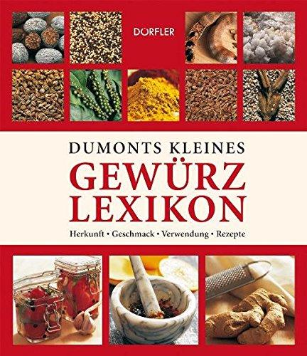 Preisvergleich Produktbild Dumonts kleines Gewürzlexikon: Herkunft, Geschmack, Verwendung, Rezepte