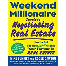Weekend Millionaire Secrets to Negotiating Real Estate: How to Get the Best Deals to Build Your Fortune in Real Estate by Mike Summey (2007-11-29)