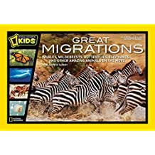 Great Migrations: Whales, Wildebeests, Butterflies, Elephants, and Other Amazing Animals on the Move (Great Migrations)