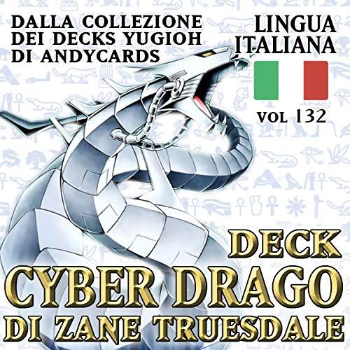 Andycards Yu-Gi-Oh! Mazzo Cyber Drago di Zane Truesdale - Pronto da Giocare - Collezione Deck Vol 132