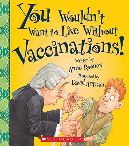 You Wouldn't Want to Live Without Vaccinations! (You Wouldn't Want to Live Without...)